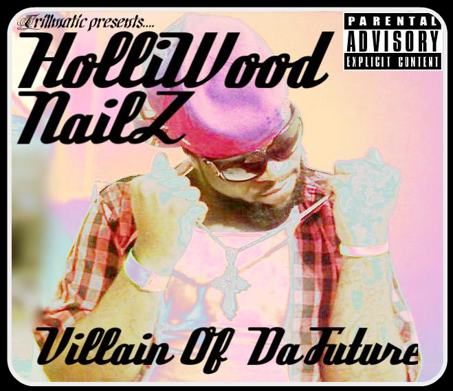 Holliwood Nailz – Villain Of Da Future