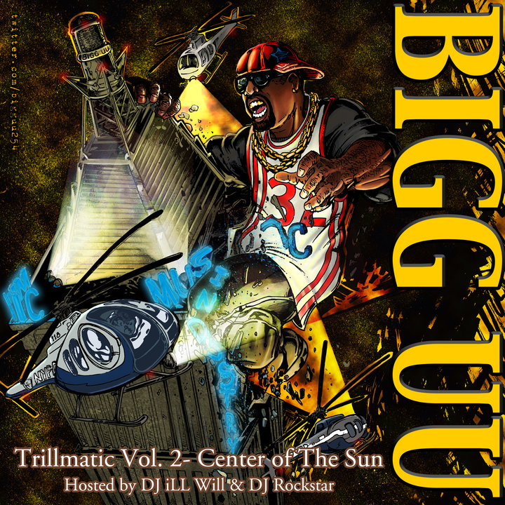 Bigg UU – Trillmatic Vol. 2: Center of the Sun Hosted By DJ Ill Will & DJ Rockstar