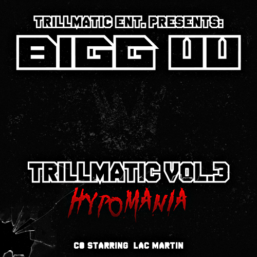 Bigg UU – Trillmatic Vol. 3: Hypomania Co-Starring Lac Martin
