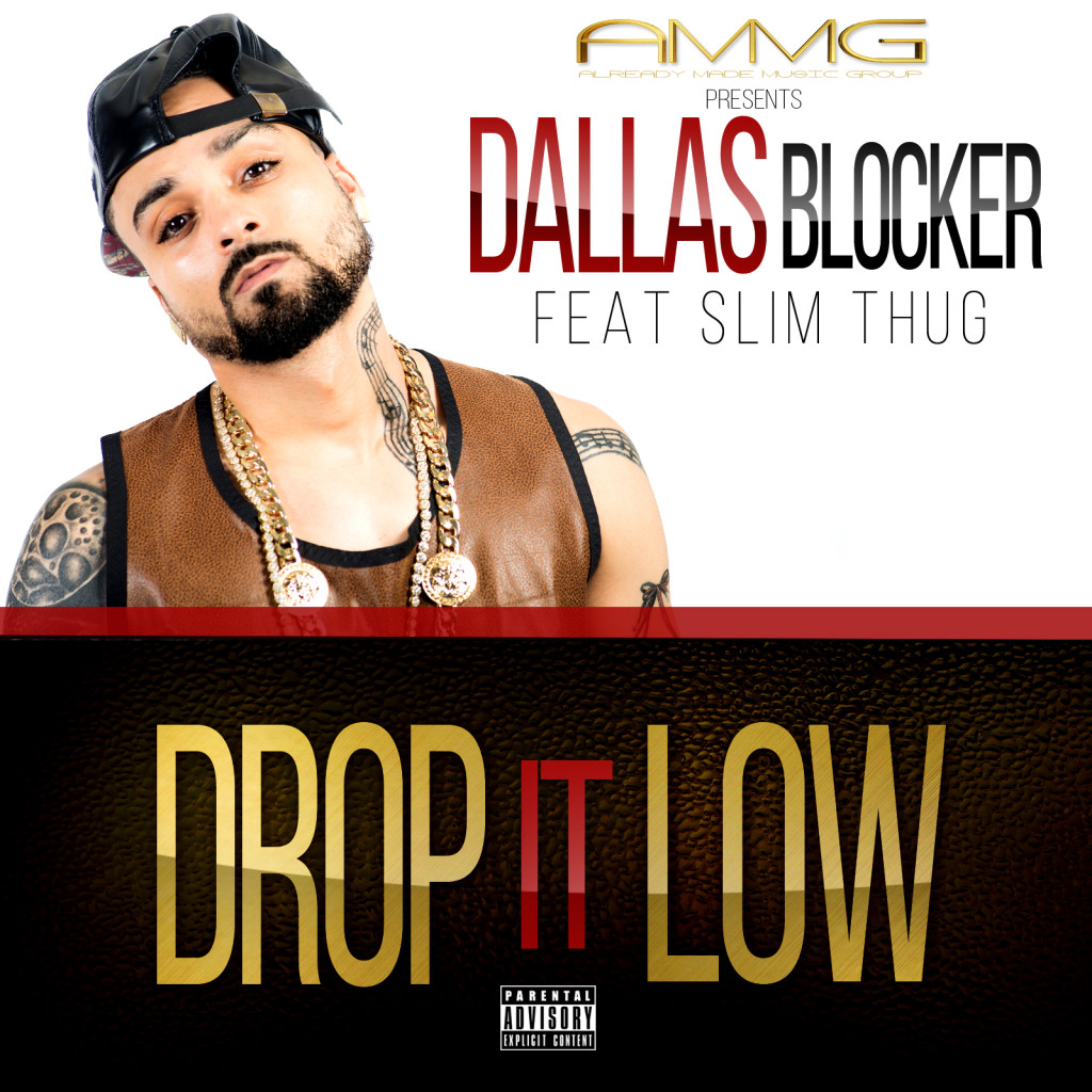 Dallas Blocker ft. Slim Thug – Drop It Low (Audio)