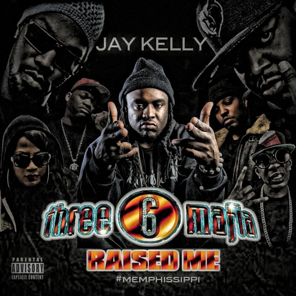 Jay Kelly – Three 6 Mafia Raised Me (Mixtape)