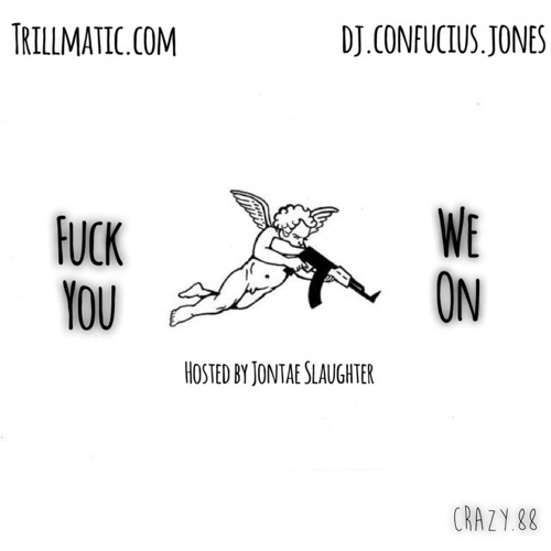 DJ Confucius Jones x Jontae Slaughter x Trillmatic.com – F**k You, We On (Mixtape)