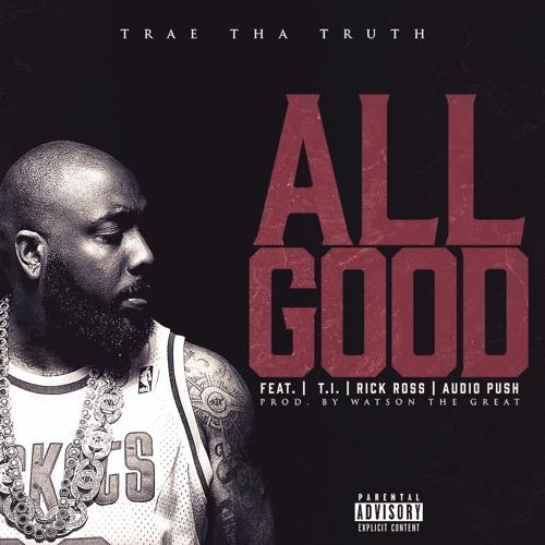 Trae tha Truth ft. Rick Ross, T.I. & Audio Push – All Good (Audio)