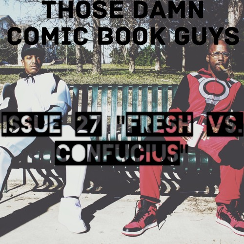 TD Comic Book Guys: Issue 27 – Fresh vs. Confucius [Podcast]