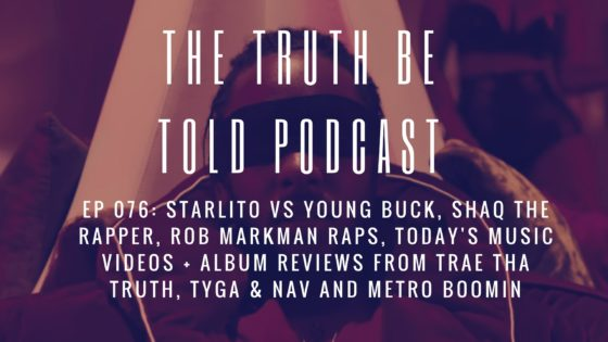 EP 076: Shaq the Rapper, Starlito & Young Buck Beef + Album Reviews from Trae Tha Truth, Tyga & Nav, Metro Boomin (Podcast)