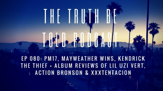 EP 080: PM17, Mayweather wins, Kendrick the thief + album reviews of Lil Uzi Vert, Action Bronson & Xxxtentacion (Podcast)