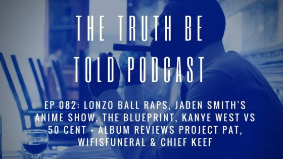 EP 082: Lonzo Ball raps, The Blueprint, Kanye West vs 50 Cent + album reviews Project Pat, wifisfuneral & Chief Keef (Podcast)